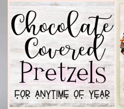 Chocolate Covered Pretzels Recipe for Anytime of Year