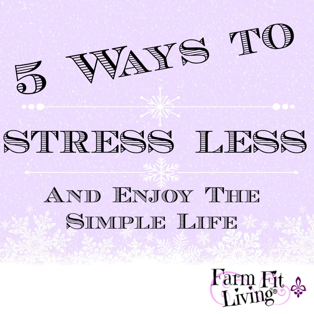 5 ways to stress less and enjoy the simple life