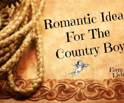 Romantic and Thoughtful Ideas for the Country Boy