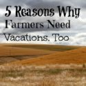 Why Farmers Need Vacations, Too