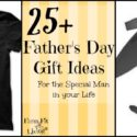 25+ Fathers Day Gift Ideas for the Special Man in your Life