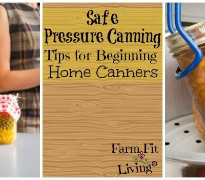 Safe Pressure Canning Tips for Beginning Home Canners