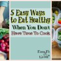 5 Easy Ways to Eat Healthy When You Don't Have Time to Cook
