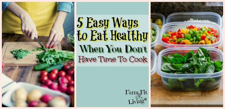 Easy Ways to Eat Healthy When You Don't Have Time To Cook