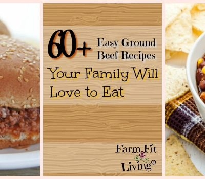 60+ Easy Ground Beef Recipes Your Family Will Love to Eat