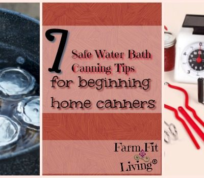 7 Safe Water Bath Canning Tips for Beginning Home Canners