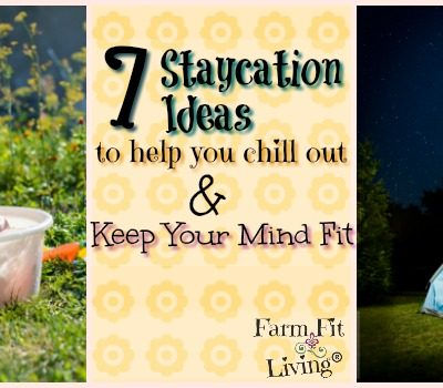 7 Staycation Ideas to Help You Chill Out & Keep Your Mind Fit