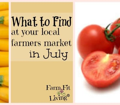 What to Find at Your Farmers Market in July