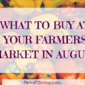 WHAT TO BUY AT YOUR FARMERS MARKET IN AUGUST