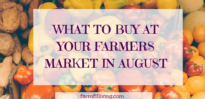 WHAT TO FIND AT YOUR FARMERS MARKET IN AUGUST