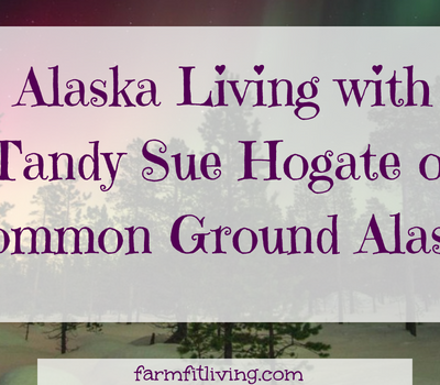 Alaska Life with Tandy Sue Hogate of Common Ground Alaska