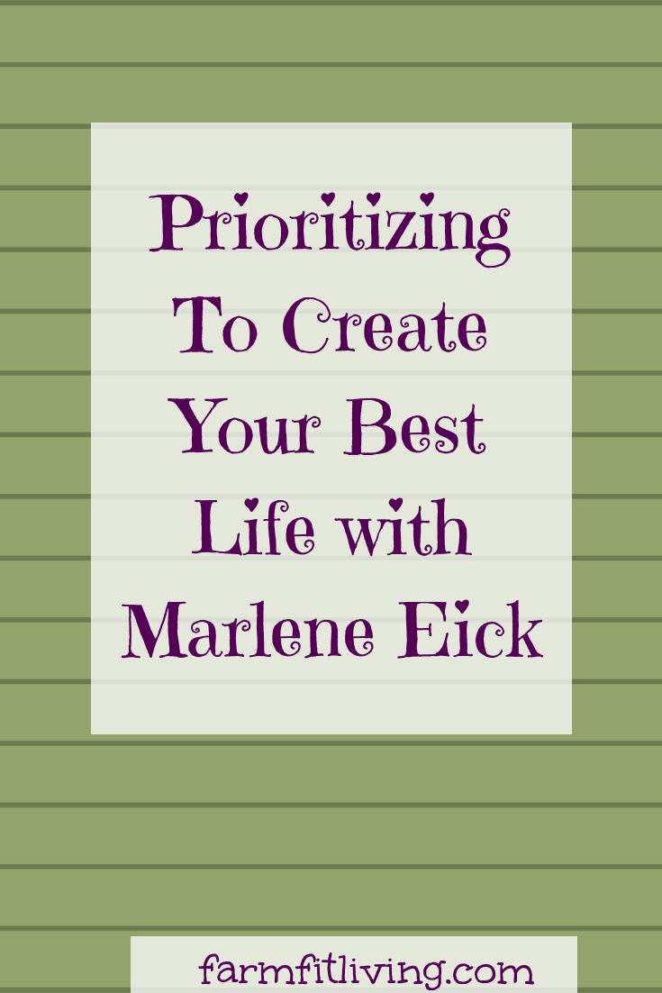 An interview with Marlene Eick about prioritizing to create your best life. #createyourbestlife
