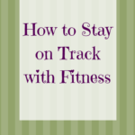 how to stay on track with fitness