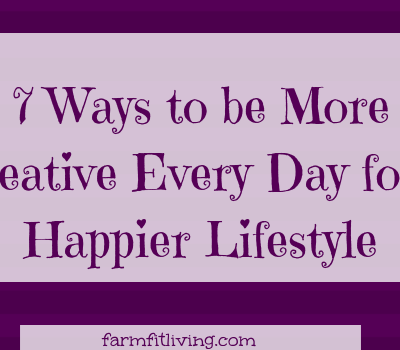 7 Ways to Be More Creative Every Day for a Happier Lifestyle