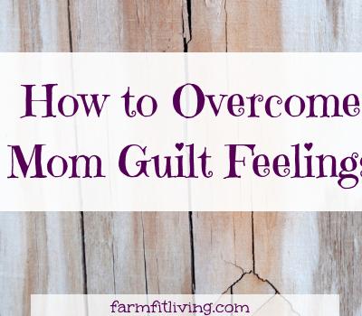 How to Overcome Mom Guilt Feelings
