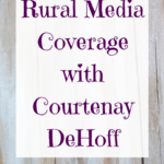 Rural Media Coverage with Courtenay DeHoff