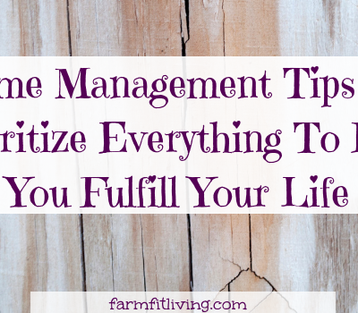 Time Management Tips to Prioritize Everything To Help You Fulfill Your Life