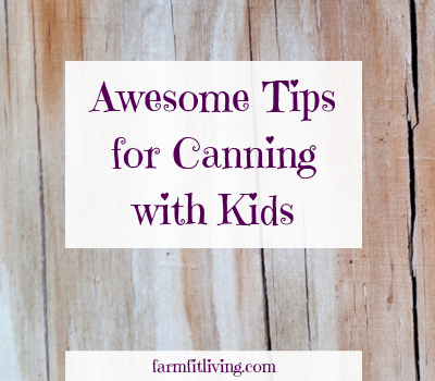 4 Awesome Tips for Canning with Kids