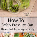 How to Safely Pressure Can Beautiful Asparagus Easily