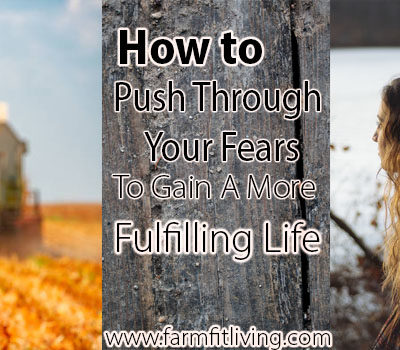 How to Push Through Your Fears to Gain a More Fulfilling Life