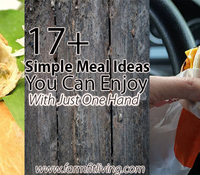 17+ Simple Meal Ideas You Can Enjoy With Just One Hand