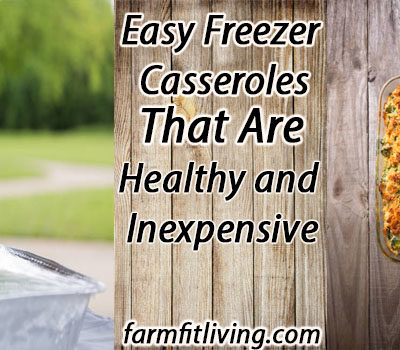 Easy Freezer Casseroles that are Healthy and Inexpensive