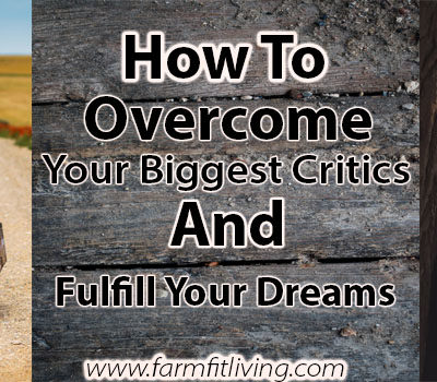 How to overcome your biggest critics and fulfill your dreams