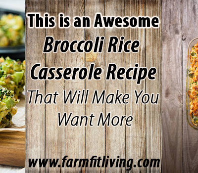 This is an Awesome Broccoli Rice Casserole Recipe that will Make You Want More