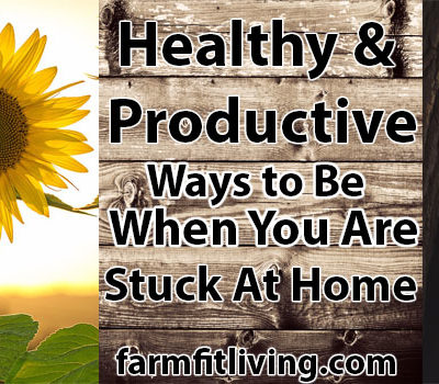 Healthy and Productive Ways to Be When You are Stuck at Home