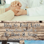 How to Find Light When Your World is So Dark and Scary